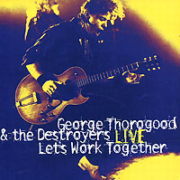 "George Thorogood & The Destroyers Live Let's Work Together Торогуд George Thorogood ""The Destroyers"" инфо 10136c."